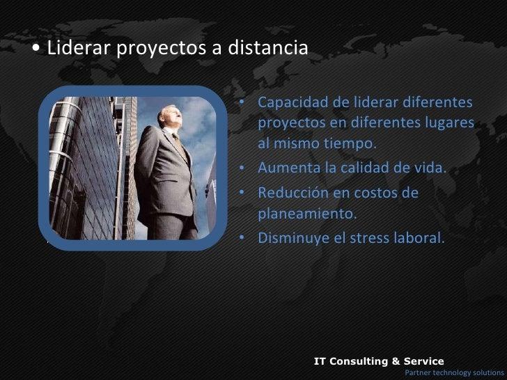 <ul><li>Liderar proyectos a distancia </li></ul><ul><li>Capacidad de liderar diferentes proyectos en diferentes lugares al...