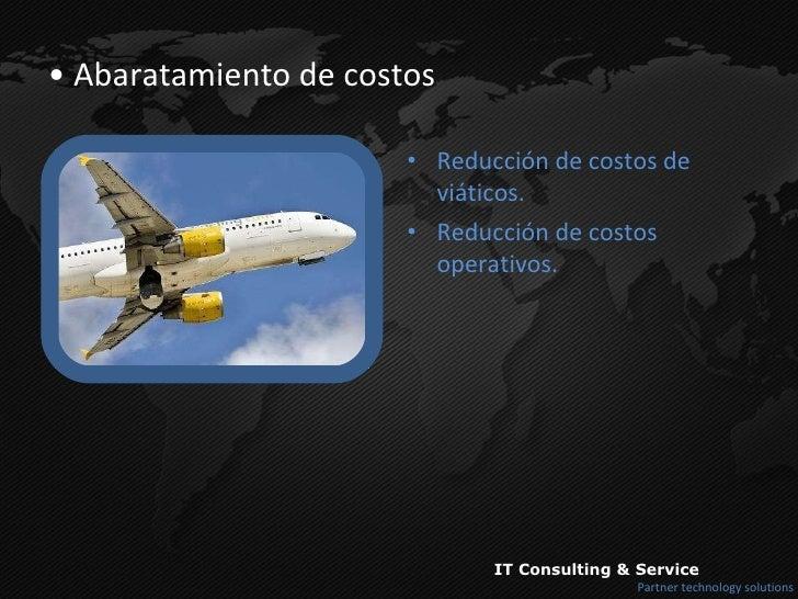 <ul><li>Abaratamiento de costos </li></ul><ul><li>Reducción de costos de viáticos. </li></ul><ul><li>Reducción de costos o...