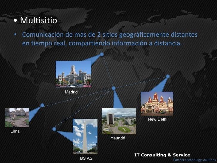 <ul><li>Multisitio </li></ul><ul><li>Comunicación de más de 2 sitios geográficamente distantes en tiempo real, compartiend...