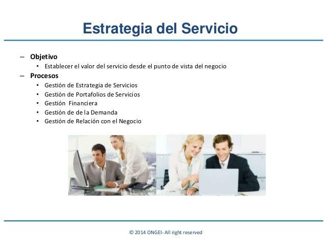 © 2014 ONGEI- All right reserved Estrategia del Servicio – Objetivo • Establecer el valor del servicio desde el punto de v...