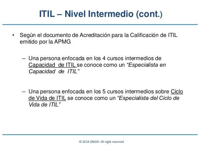 © 2014 ONGEI- All right reserved • Según el documento de Acreditación para la Calificación de ITIL emitido por la APMG – U...