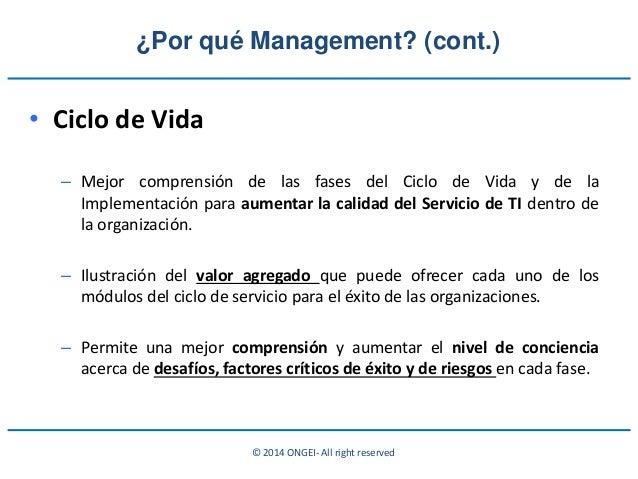 © 2014 ONGEI- All right reserved ¿Por qué Management? (cont.) • Ciclo de Vida – Mejor comprensión de las fases del Ciclo d...