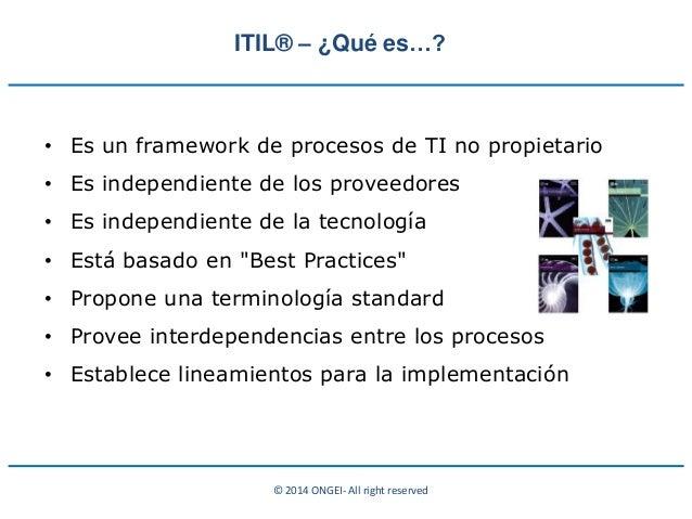 © 2014 ONGEI- All right reserved • Es un framework de procesos de TI no propietario • Es independiente de los proveedores ...