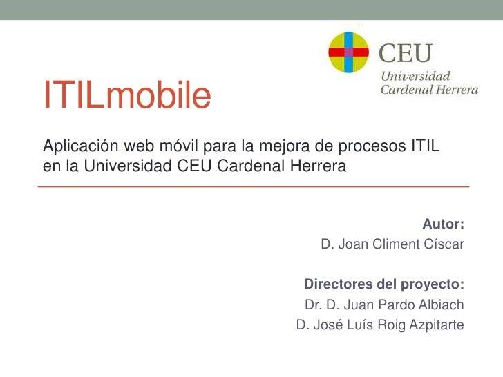 ITILmobileAplicación web móvil para la mejora de procesos ITILen la Universidad CEU Cardenal Herrera                      ...
