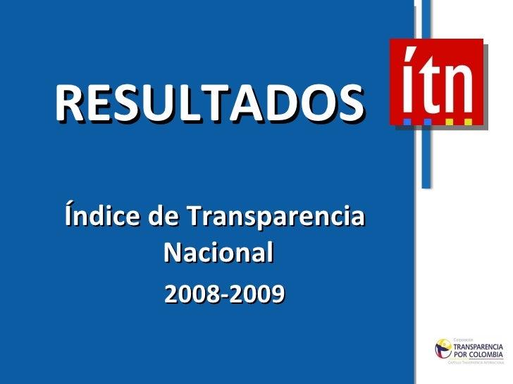 RESULTADOS Índice de Transparencia Nacional  2008-2009