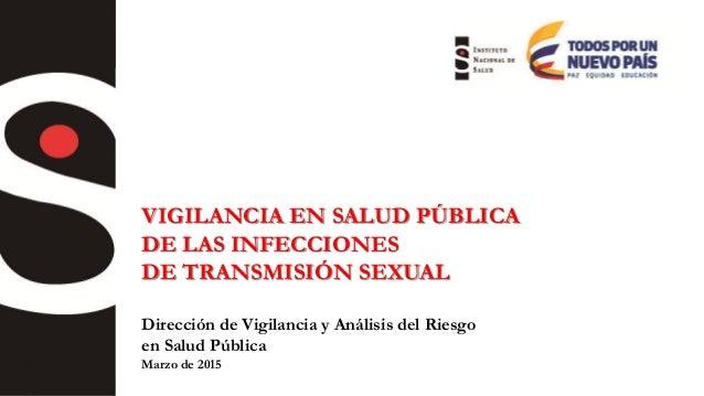 VIGILANCIA EN SALUD PÚBLICA DE LAS INFECCIONES DE TRANSMISIÓN SEXUAL Dirección de Vigilancia y Análisis del Riesgo en Salu...