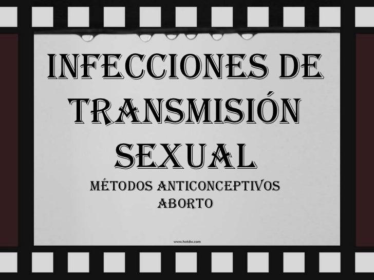 INFECCIONES DE TRANSMISIÓN SEXUAL Métodos anticonceptivos aborto