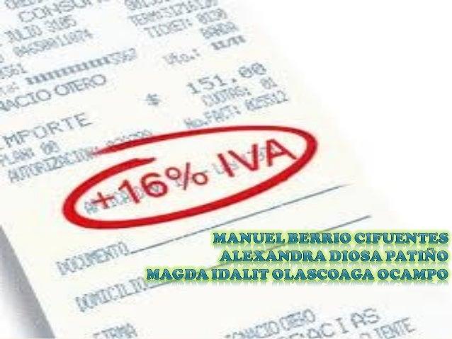 ¿Qué es el impuesto¿Qué es el impuesto sobre las ventas o IVA?sobre las ventas o IVA? Es comúnmente denominado impuesto al...
