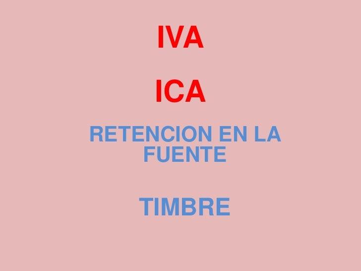 IVA     ICARETENCION EN LA    FUENTE   TIMBRE