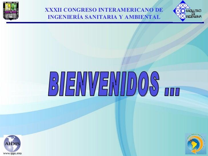 BIENVENIDOS ... XXXII CONGRESO INTERAMERICANO DE INGENIERÍA SANITARIA Y AMBIENTAL