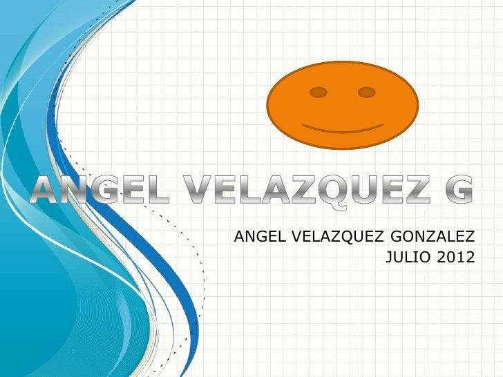 ANGEL VELAZQUEZ GONZALEZ               JULIO 2012