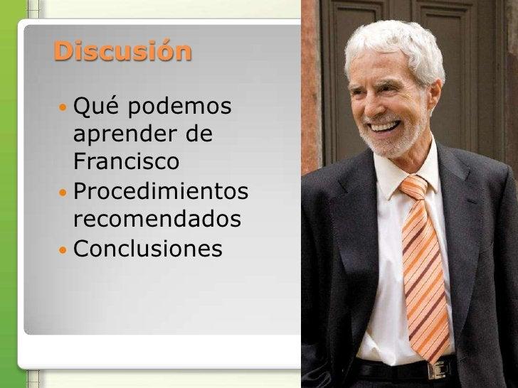 Discusión Qué podemos  aprender de  Francisco Procedimientos  recomendados Conclusiones