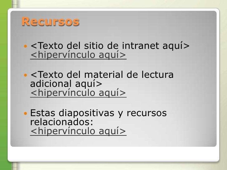 Recursos   <Texto del sitio de intranet aquí>    <hipervínculo aquí>   <Texto del material de lectura    adicional aquí>...