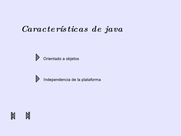 Características de java Orientado a objetos Independencia de la plataforma