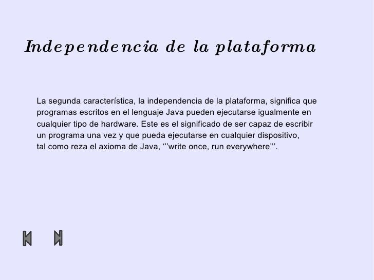 Independencia de la plataforma La segunda característica, la independencia de la plataforma, significa que programas escri...