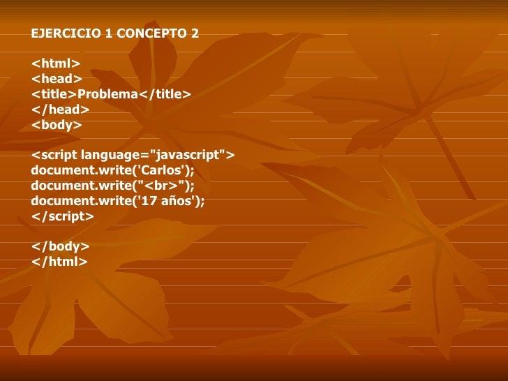 """EJERCICIO 1 CONCEPTO 2 <html> <head> <title>Problema</title> </head> <body> <script language=""""javascript""""> docum..."""
