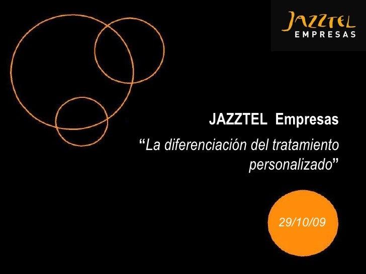 """29/10/09 JAZZTEL  Empresas """" La diferenciación del tratamiento personalizado """""""
