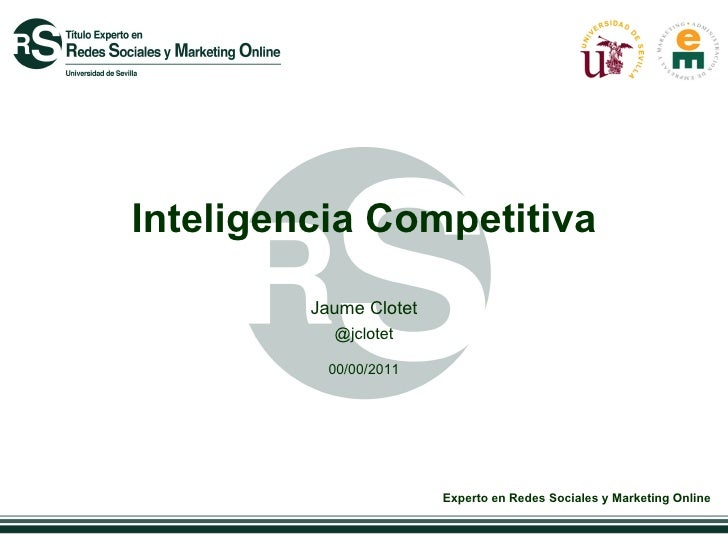 Inteligencia Competitiva         Jaume Clotet           @jclotet           00/00/2011                        Experto en Re...