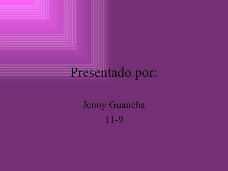 Presentado por: Jenny Guancha 11-9