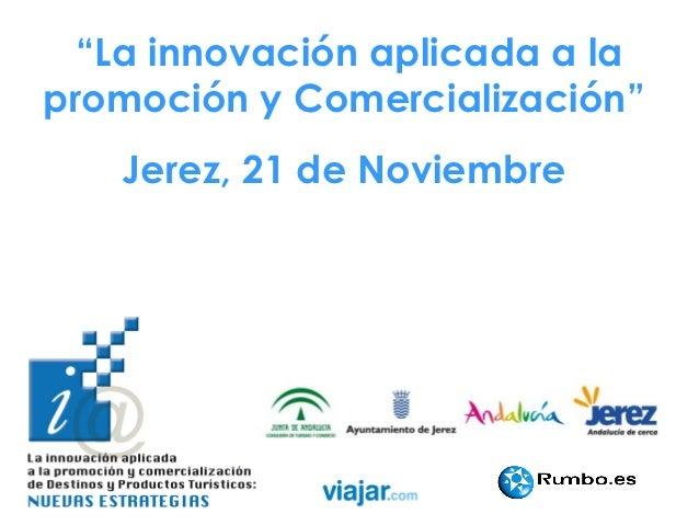 """""""La innovación aplicada a lapromoción y Comercialización""""   Jerez, 21 de Noviembre"""