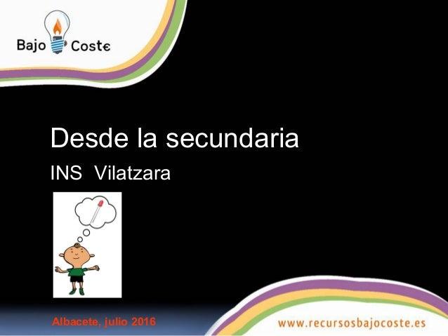 Desde la secundaria INS Vilatzara Albacete, julio 2016