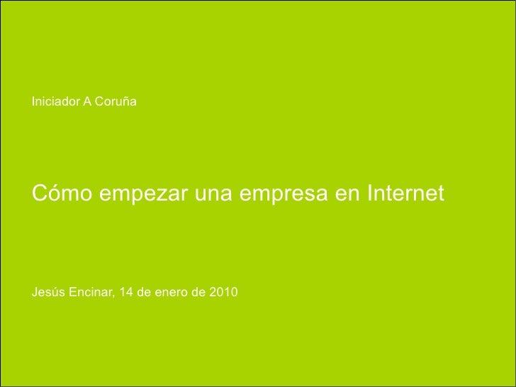 Iniciador A Coruña     Cómo empezar una empresa en Internet    Jesús Encinar, 14 de enero de 2010