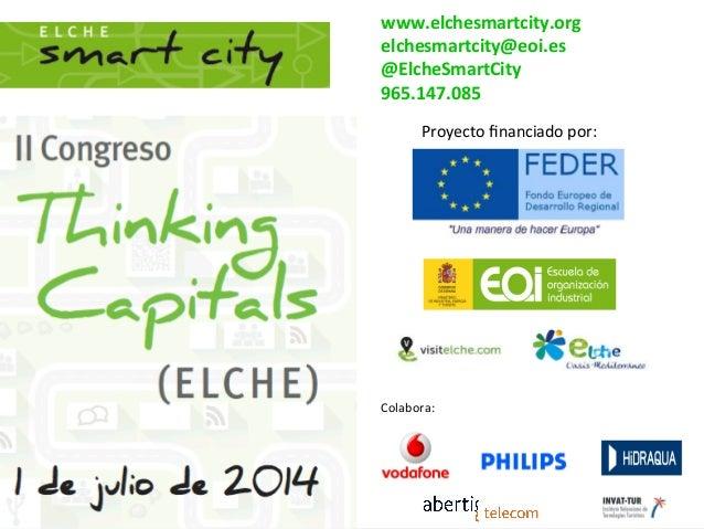 1  Colabora:   Proyecto  financiado  por:   www.elchesmartcity.org   elchesmartcity@eoi.es       @ElcheSm...