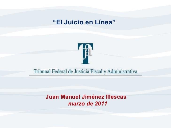 """"""" El Juicio en Línea"""" Juan Manuel Jiménez Illescas  marzo de 2011"""