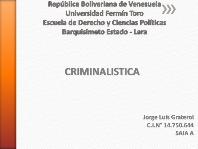 CRIMINALISTICA  Jorge Luis Graterol  C.I.N° 14.750.644  SAIA A