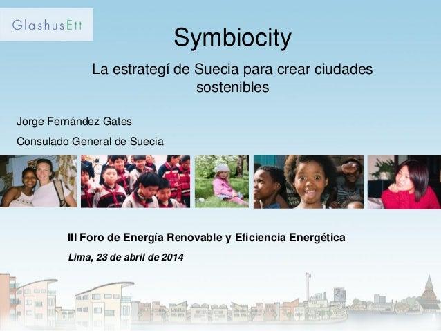1  Symbiocity  La estrategí de Suecia para crear ciudades sostenibles  III Foro de Energía Renovable y Eficiencia Energéti...