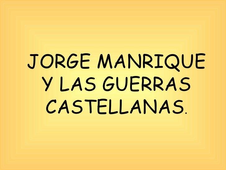 JORGE MANRIQUE Y LAS GUERRAS CASTELLANAS .