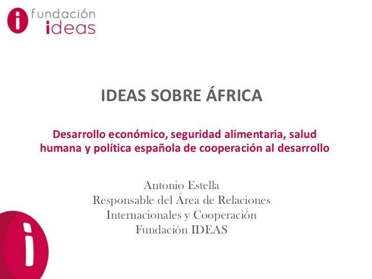 IDEAS SOBRE ÁFRICA   Desarrollo económico, seguridad alimentaria, salud humana y política española de cooperación al desar...