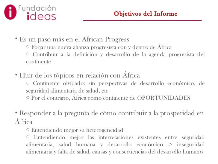 Objetivos del Informe <ul><li>Es un paso más en el  African Progress </li></ul><ul><ul><li>Forjar una nueva alianza progre...