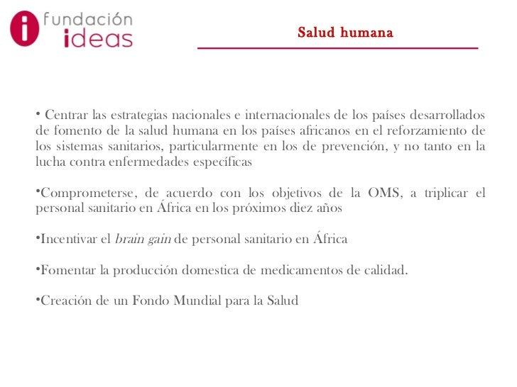Salud humana <ul><li>Centrar las estrategias nacionales e internacionales de los países desarrollados de fomento de la sal...