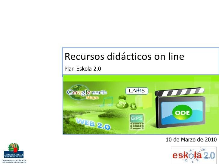Recursos didácticos on line  Plan Eskola 2.0 10 de Marzo de 2010