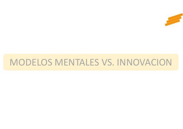MODELOS MENTALES VS. INNOVACION