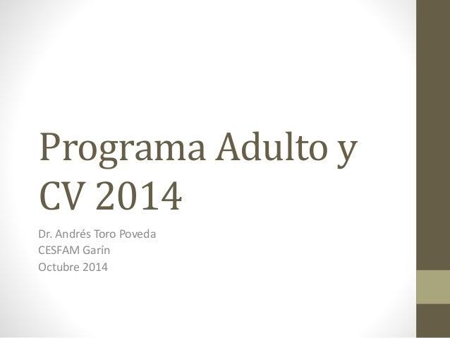 Programa Adulto y  CV 2014  Dr. Andrés Toro Poveda  CESFAM Garín  Octubre 2014