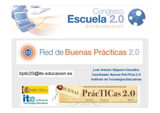 José Antonio Salgueiro González Coordinador Buenas PrácTICas 2.0 Instituto de Tecnologías Educativas