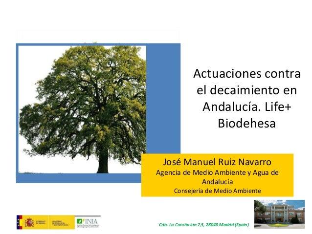 Crta. La Coruña km 7,5, 28040 Madrid (Spain) José Manuel Ruiz Navarro Agencia de Medio Ambiente y Agua de Andalucía Consej...