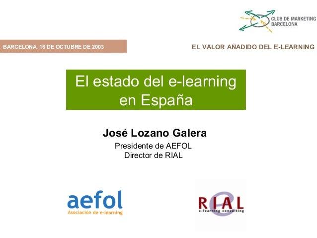 BARCELONA, 16 DE OCTUBRE DE 2003                         EL VALOR AÑADIDO DEL E-LEARNING                      El estado de...