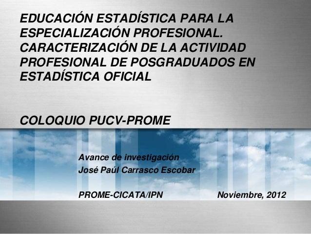 EDUCACIÓN ESTADÍSTICA PARA LAESPECIALIZACIÓN PROFESIONAL.CARACTERIZACIÓN DE LA ACTIVIDADPROFESIONAL DE POSGRADUADOS ENESTA...