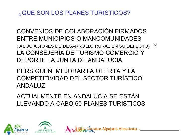 Plan  Turístico Alpujarra Almeriense  .   ¿QUE SON LOS PLANES TURISTICOS? CONVENIOS DE COLABORACIÓN FIRMADOS ENTRE MUNICIP...