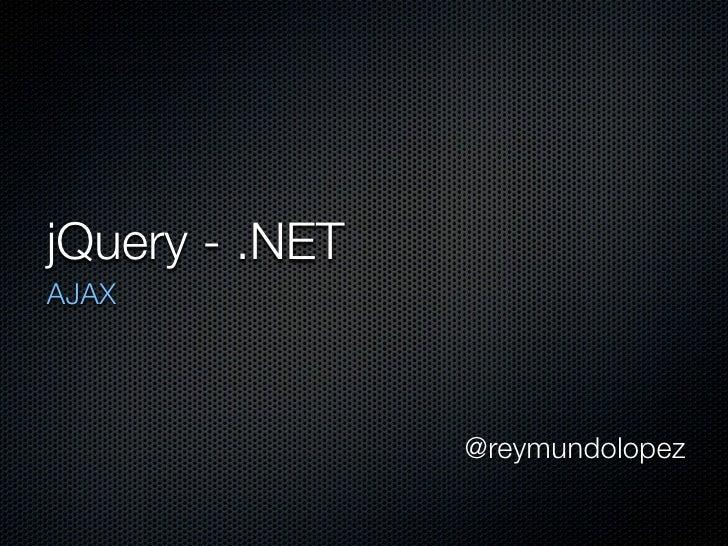 jQuery - .NET AJAX                     @reymundolopez