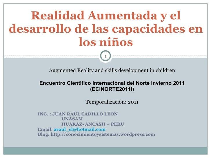 ING. : JUAN RAUL CADILLO LEON UNASAM HUARAZ- ANCASH – PERU Email:  [email_address] Blog: http://conocimientoysistemas.word...