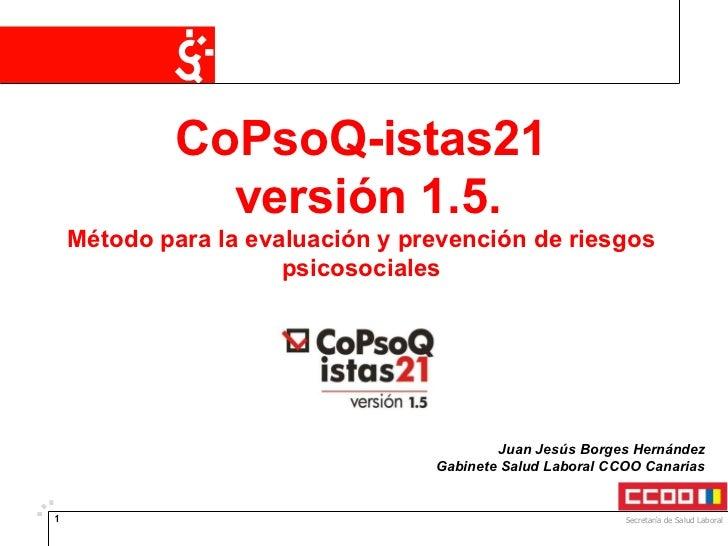 CoPsoQ-istas21 versión 1.5. Método para la evaluación y prevención de riesgos psicosociales Juan Jesús Borges Hernández Ga...