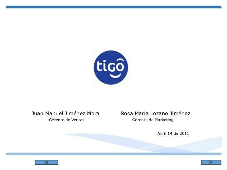 Tigo Colombia Tigo, la telefonía móvil como deber ser Juan Manuel Jiménez Mora  Rosa María Lozano Jiménez Gerente de Venta...