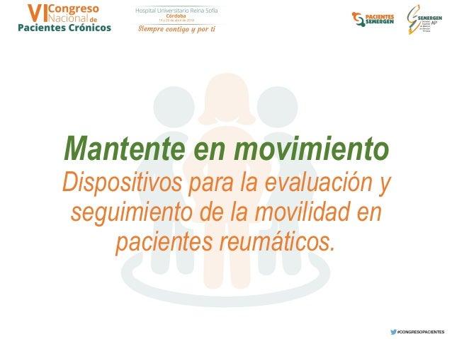 Mantente en movimiento Dispositivos para la evaluación y seguimiento de la movilidad en pacientes reumáticos.