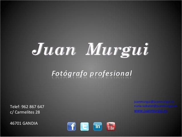Telef: 962 867 647 c/ Carmelites 28 46701 GANDIA  juanmurgui@juanmurgui.es nuria-sabater@juanmurgui.es  www.juanmurgui.es