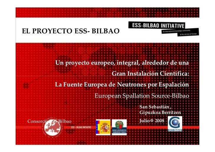 EL PROYECTO ESS- BILBAO                 Un proyecto europeo, integral, alrededor de una                                 Gr...