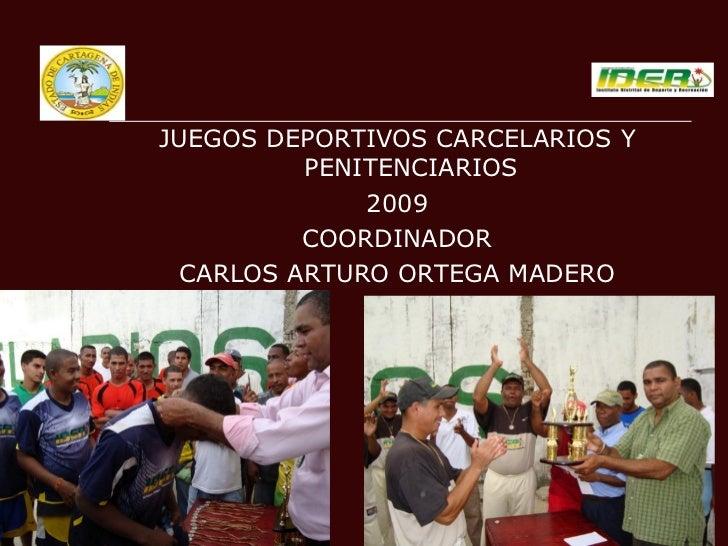 <ul><li>JUEGOS DEPORTIVOS CARCELARIOS Y PENITENCIARIOS </li></ul><ul><li>2009 </li></ul><ul><li>COORDINADOR </li></ul><ul>...